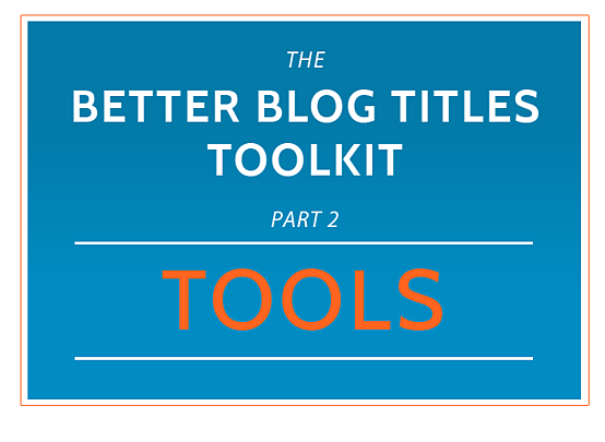 Better-blog-titles-toolkit-TOOLS