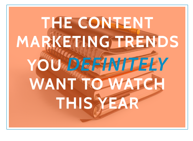 the-content-marketing-trends-you-want-to-watch-this-year