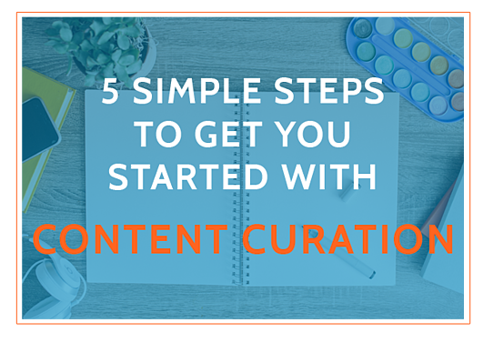 5_simple_steps_to_get_you_started_with_content_curation