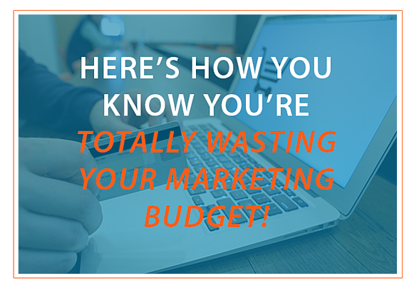 Heres_how_you_know_youre_totally_wasting_your_marketing_budget